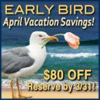 Early Bird April Vacation Savings